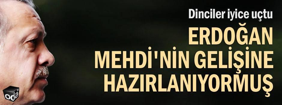 Erdoğan Mehdi'nin gelişine hazırlanıyor
