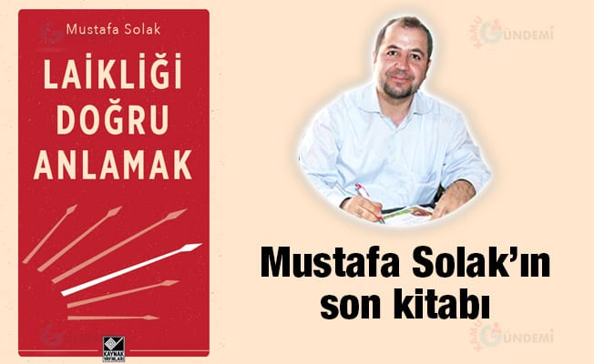Mustafa Solak'ın kitabı Laikliği doğru anlamak