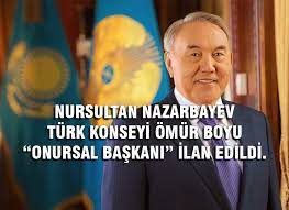 """NURSULTAN NAZARBAYEV TÜRK KONSEYİ ÖMÜR BOYU """"ONURSAL BAŞKANI"""" İLAN EDİLDİ.  - TÜRPAV www.turpav.org"""